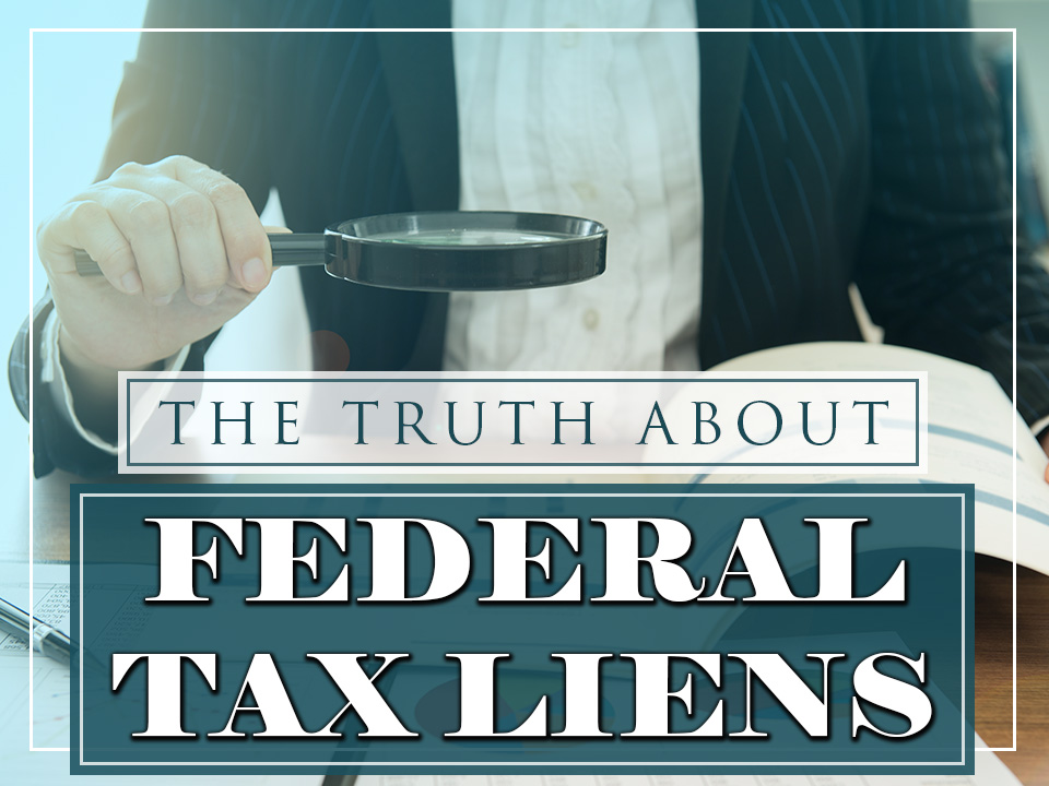 The Truth About Federal Tax Liens