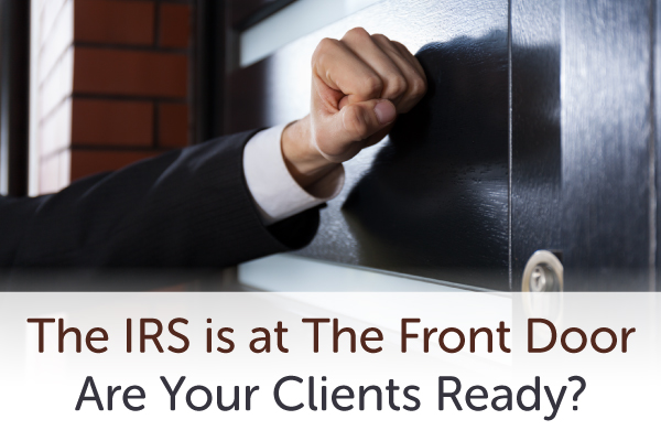 The IRS is at The Front Door Are Your Clients Ready?