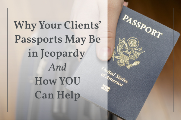 Why Your Clients' Passports May Be in Jeopardy And How YOU Can Help