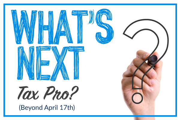 What's Next, Tax Pro? (Beyond April 15th)