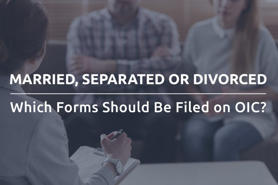 Married, Separated or Divorced Which Forms Should Be Filed on OIC?