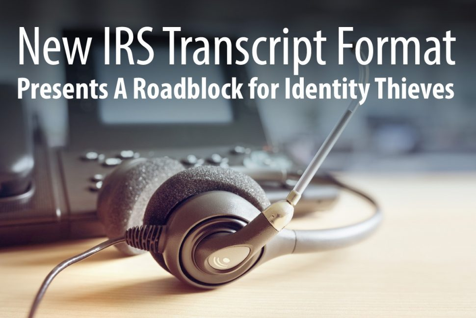 New IRS Transcript Format Presents A Roadblock for Identity Thieves
