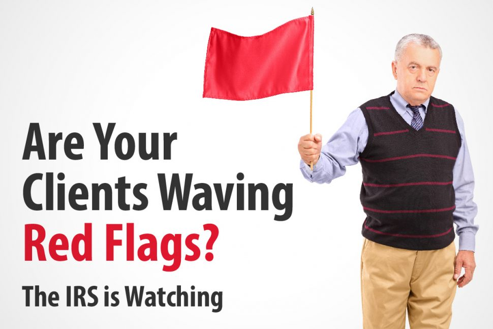Are Your Clients Waving Red Flags? The IRS is Watching