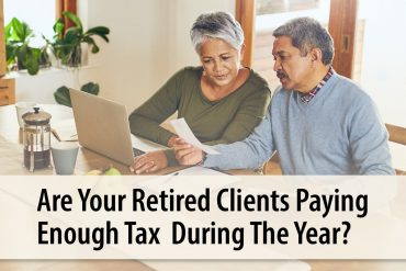 Are Your Retired Clients Paying Enough Tax During The Year?