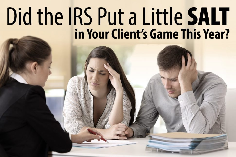 Did The IRS Put a Little SALT in Your Client's Game This Year?
