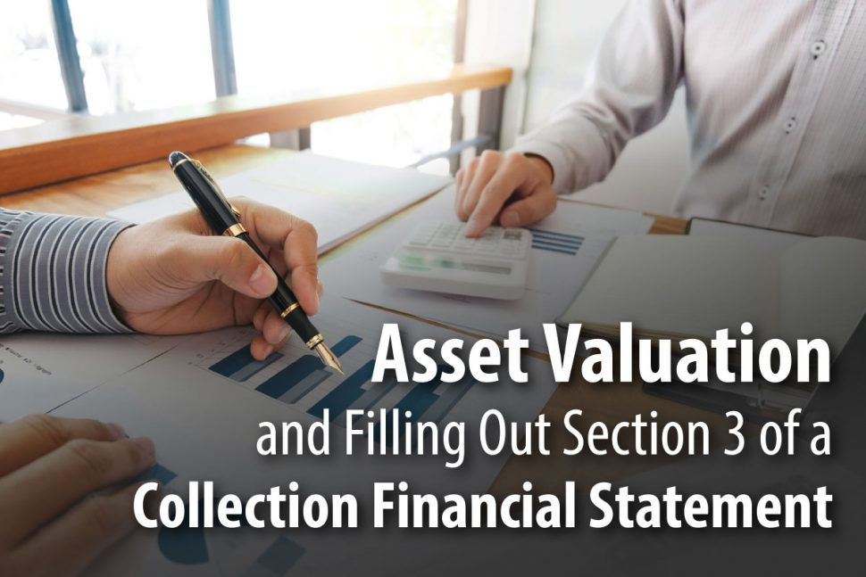 Asset Valuation and Filling out Section 3 of a Collection Financial Statement.